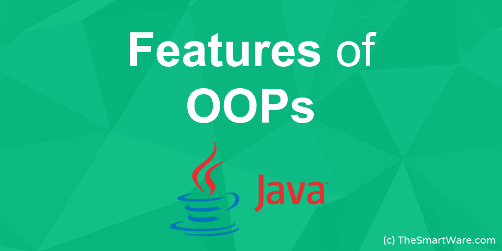 Features of OOPs (Object Oriented Paradigms in JAVA)